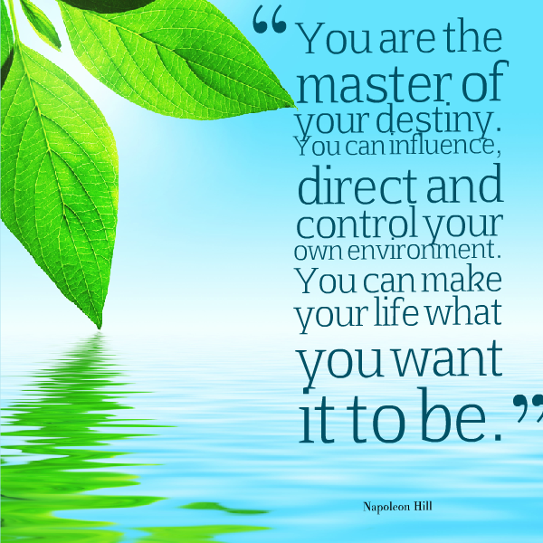 Quote of the Week - Napoleon Hill (You are the master of your destiny...)